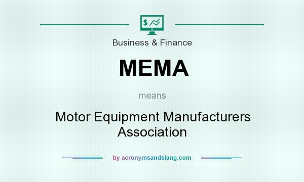 What does MEMA mean? It stands for Motor Equipment Manufacturers Association
