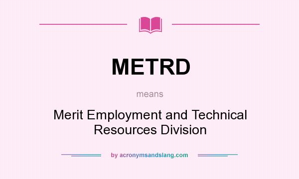 What does METRD mean? It stands for Merit Employment and Technical Resources Division