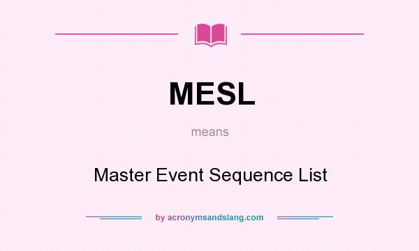 What does MESL mean? It stands for Master Event Sequence List
