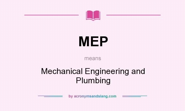 What does MEP mean? It stands for Mechanical Engineering and Plumbing