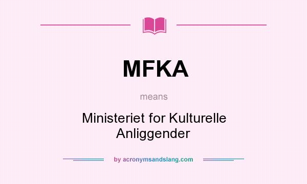 What does MFKA mean? It stands for Ministeriet for Kulturelle Anliggender