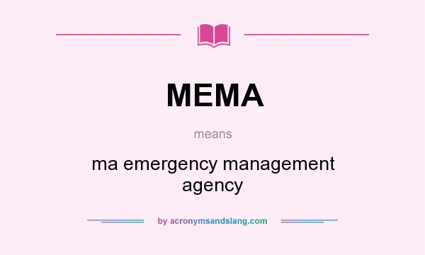 What does MEMA mean? It stands for ma emergency management agency