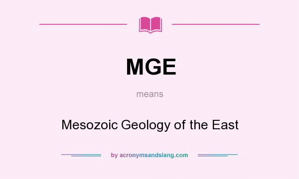 What does MGE mean? It stands for Mesozoic Geology of the East