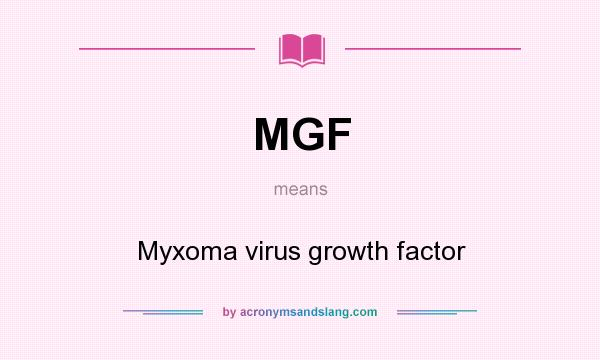 What does MGF mean? It stands for Myxoma virus growth factor