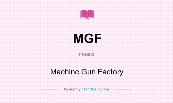 What does MGF mean? It stands for Machine Gun Factory