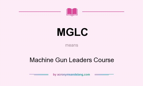 What does MGLC mean? It stands for Machine Gun Leaders Course