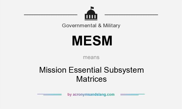 What does MESM mean? It stands for Mission Essential Subsystem Matrices