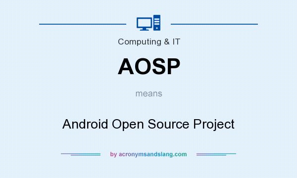 What does AOSP mean? It stands for Android Open Source Project