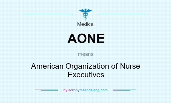 What does AONE mean? It stands for American Organization of Nurse Executives