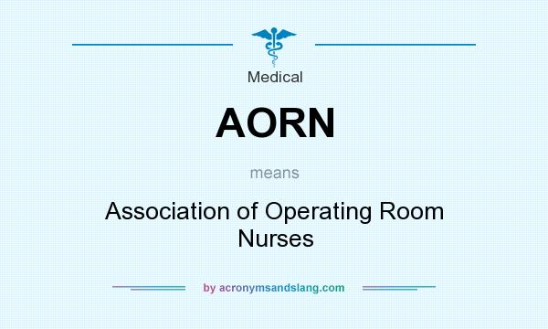 What does AORN mean? It stands for Association of Operating Room Nurses