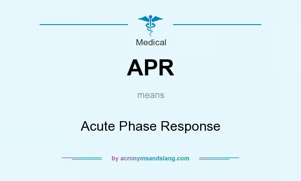 What does APR mean? It stands for Acute Phase Response