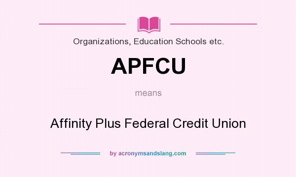 What does APFCU mean? It stands for Affinity Plus Federal Credit Union