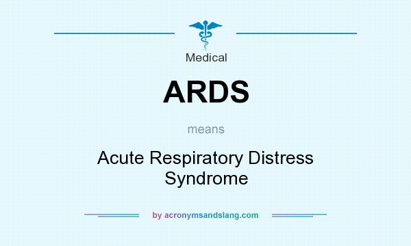 What does ARDS mean? It stands for Acute Respiratory Distress Syndrome