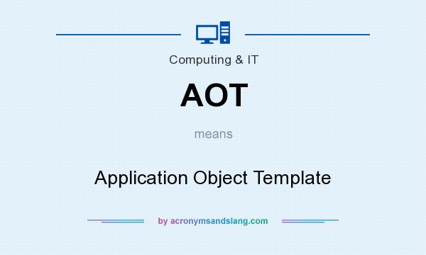 What does AOT mean? It stands for Application Object Template