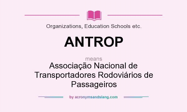 What does ANTROP mean? It stands for Associação Nacional de Transportadores Rodoviários de Passageiros