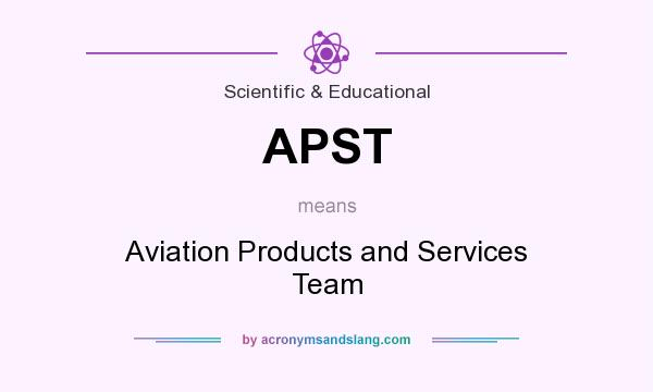 What does APST mean? It stands for Aviation Products and Services Team
