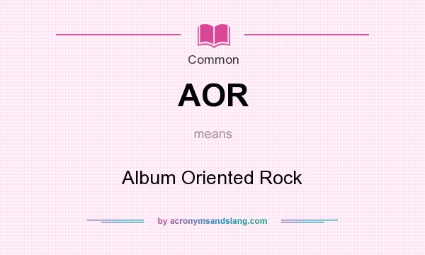What does AOR mean? It stands for Album Oriented Rock