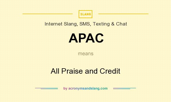 What does APAC mean? It stands for All Praise and Credit