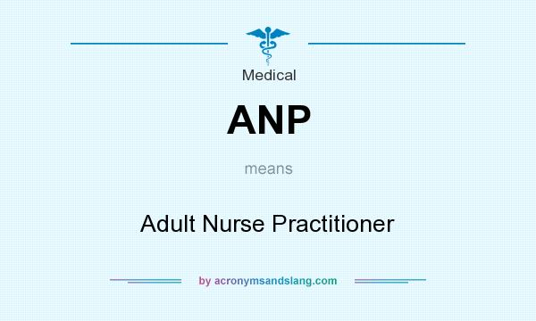 What does ANP mean? It stands for Adult Nurse Practitioner