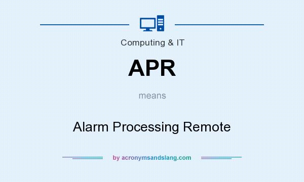 What does APR mean? It stands for Alarm Processing Remote