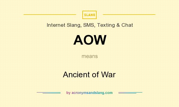 What does AOW mean? It stands for Ancient of War