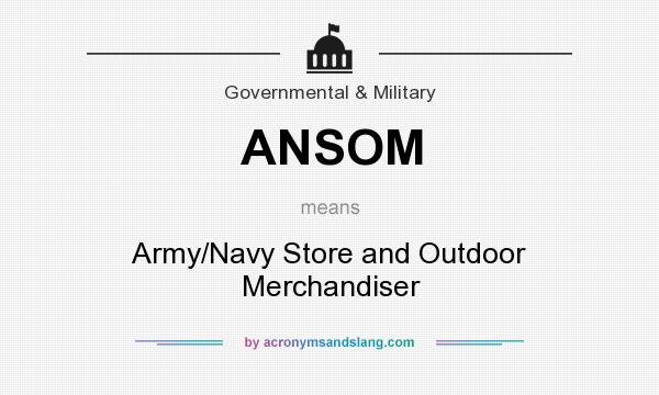What does ANSOM mean? It stands for Army/Navy Store and Outdoor Merchandiser