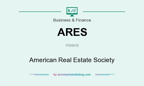 What does ARES mean? It stands for American Real Estate Society