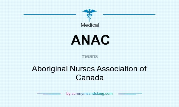 What does ANAC mean? It stands for Aboriginal Nurses Association of Canada