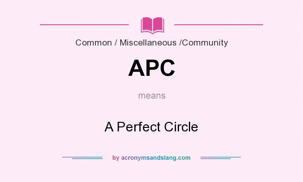 What does APC mean? It stands for A Perfect Circle
