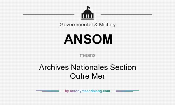 What does ANSOM mean? It stands for Archives Nationales Section Outre Mer