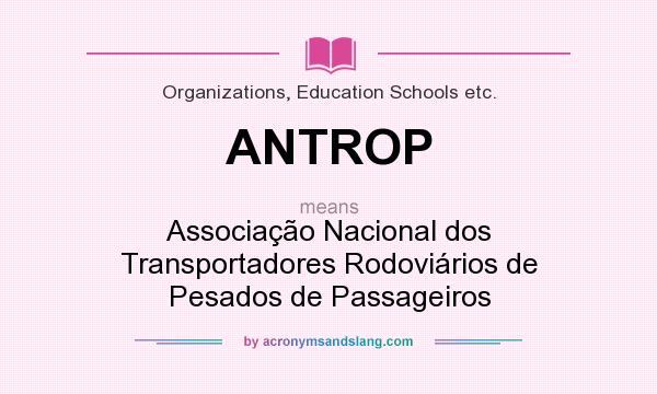 What does ANTROP mean? It stands for Associação Nacional dos Transportadores Rodoviários de Pesados de Passageiros