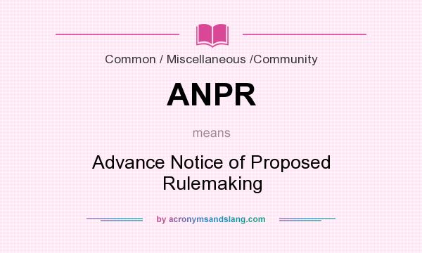 What does ANPR mean? It stands for Advance Notice of Proposed Rulemaking