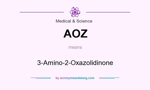 What does AOZ mean? It stands for 3-Amino-2-Oxazolidinone