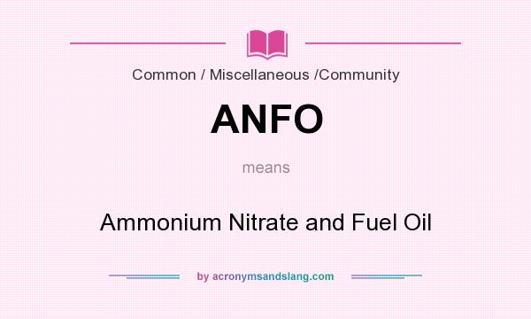 What does ANFO mean? It stands for Ammonium Nitrate and Fuel Oil