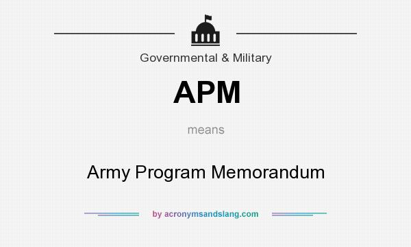 What does APM mean? It stands for Army Program Memorandum