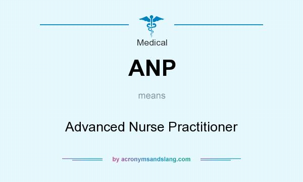 What does ANP mean? It stands for Advanced Nurse Practitioner
