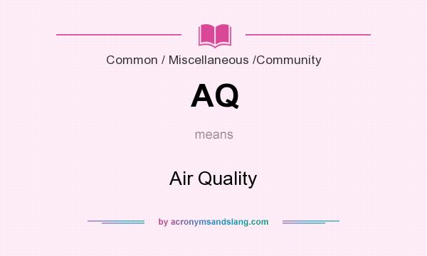 What does AQ mean? It stands for Air Quality