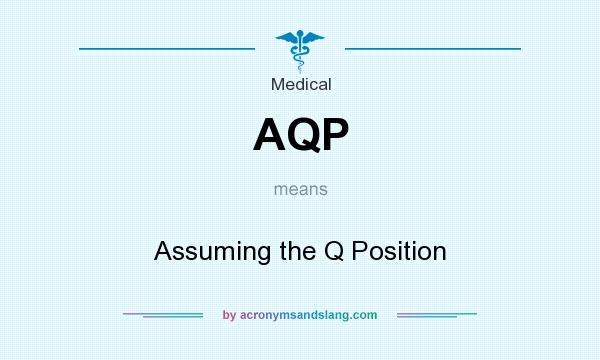 What does AQP mean? It stands for Assuming the Q Position