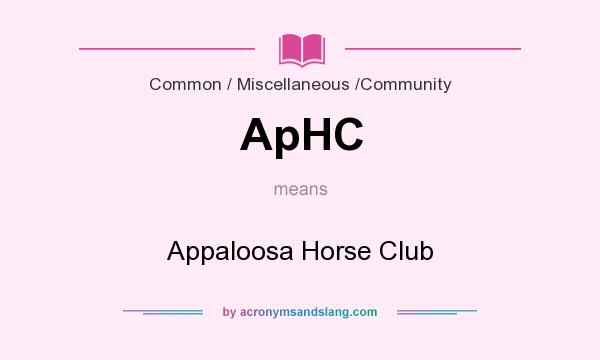 What does ApHC mean? It stands for Appaloosa Horse Club