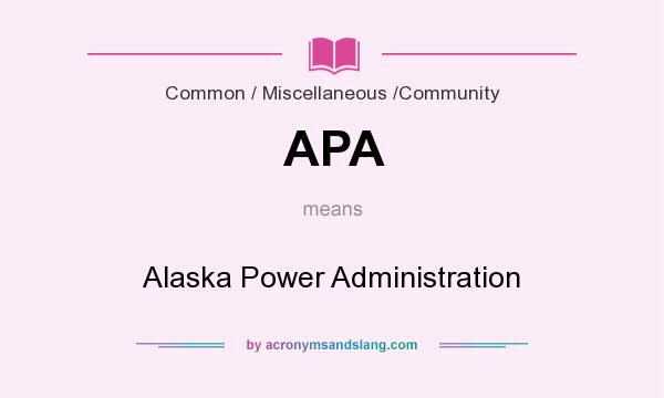 What does APA mean? It stands for Alaska Power Administration