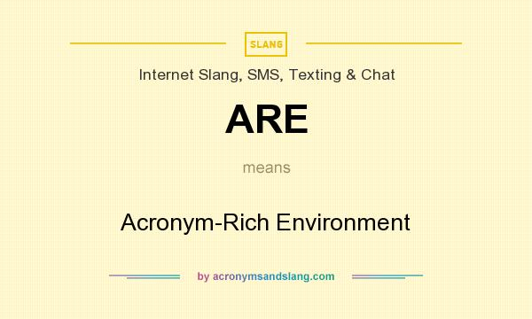 What does ARE mean? It stands for Acronym-Rich Environment