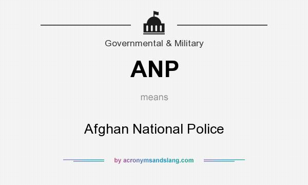 What does ANP mean? It stands for Afghan National Police
