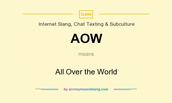 What does AOW mean? It stands for All Over the World