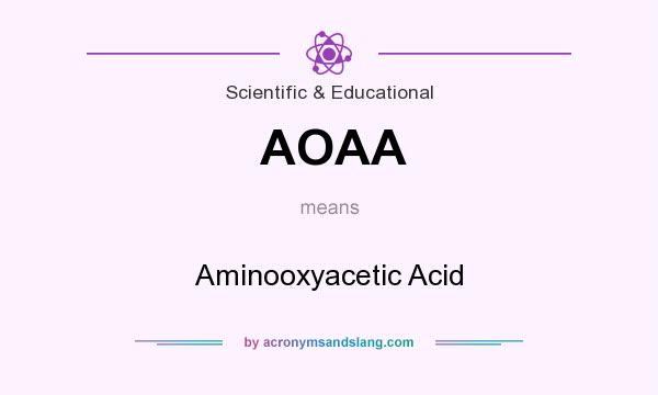 What does AOAA mean? It stands for Aminooxyacetic Acid