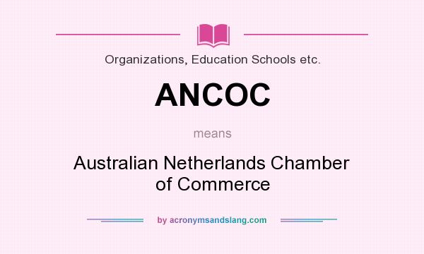 What does ANCOC mean? It stands for Australian Netherlands Chamber of Commerce