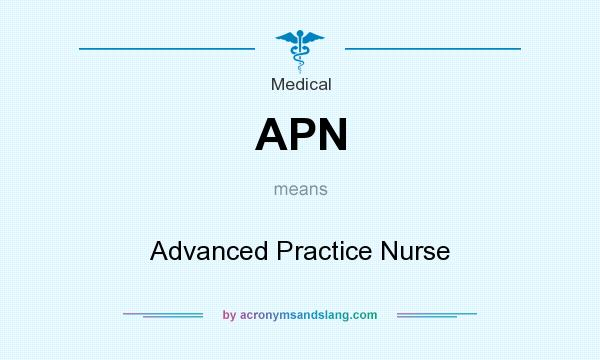 What does APN mean? It stands for Advanced Practice Nurse