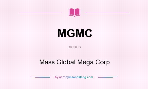 What does MGMC mean? It stands for Mass Global Mega Corp