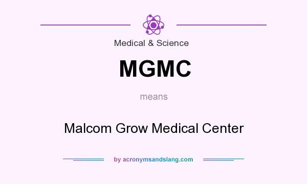 What does MGMC mean? It stands for Malcom Grow Medical Center