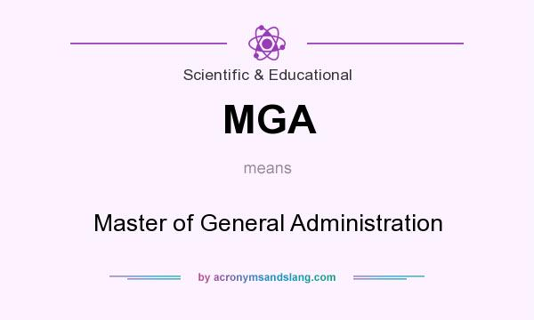 What does MGA mean? It stands for Master of General Administration