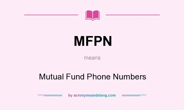 What does MFPN mean? It stands for Mutual Fund Phone Numbers